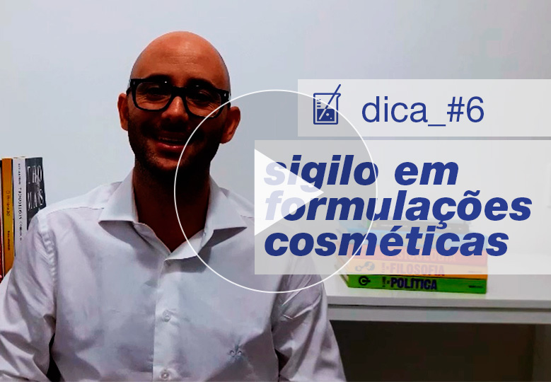 [ vídeo ] Dica técnica #6: sigilo na criação de formulações cosméticas